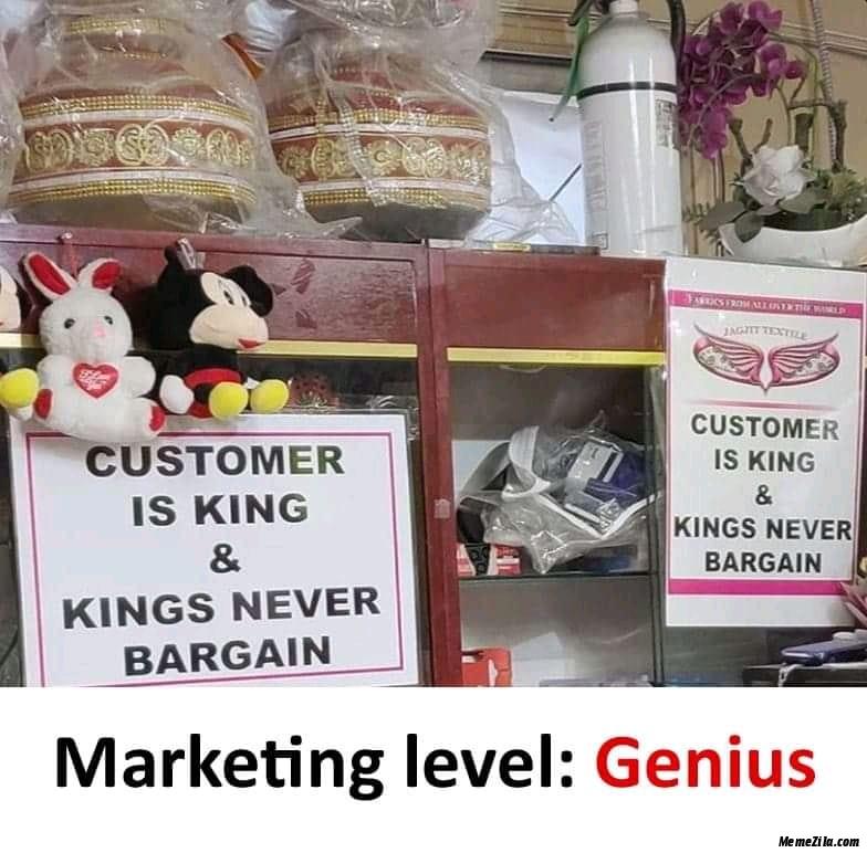 Customer is king and Kings never bargain meme