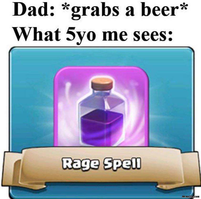 Dad grabs a beer What 5 yo me sees Rage Spell meme