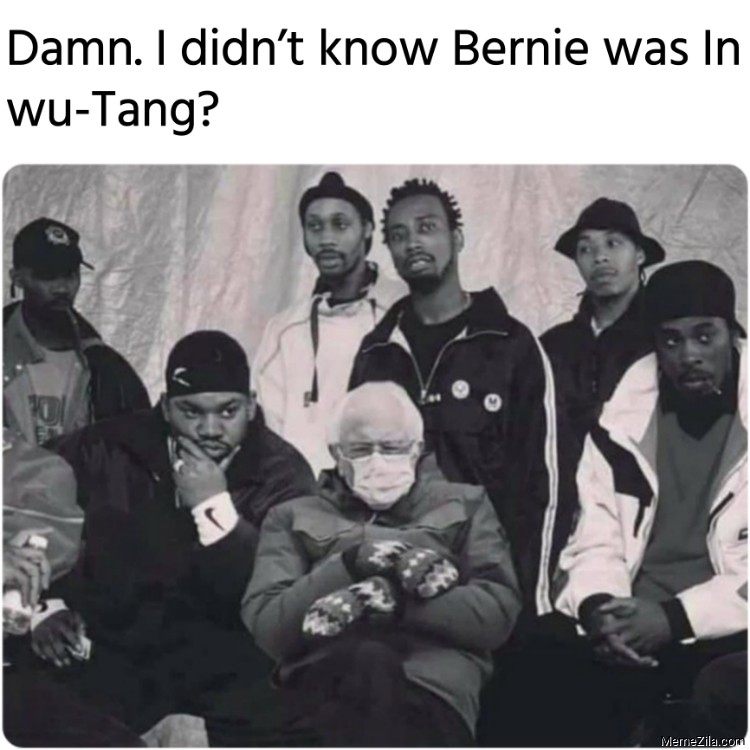 Damn I didnt know Bernie was In wu-Tang meme