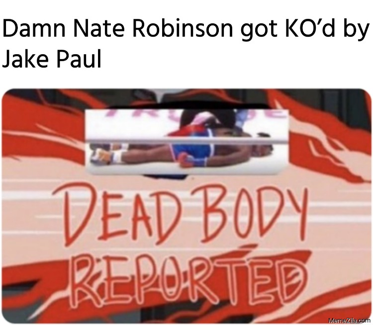 Damn Nate Robinson got kod by Jake Paul Dead body reported meme