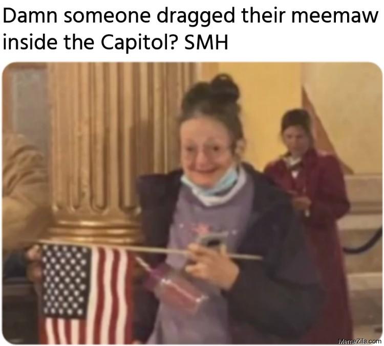 Damn someone dragged their meemaw inside the Capitol SMH meme