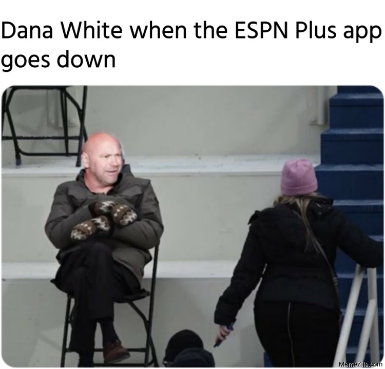 Dana White when the ESPN Plus app goes down meme