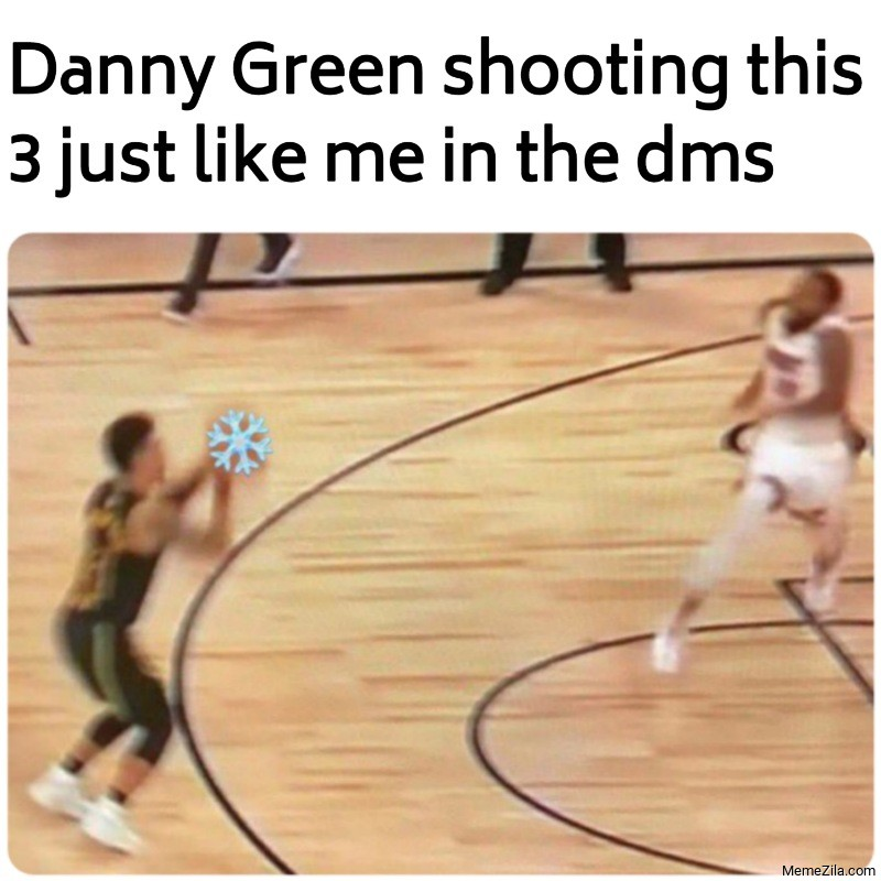 Danny Green shooting this 3 just like me in the dms meme