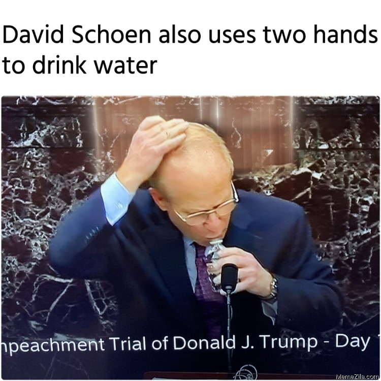 David Schoen also uses two hands to drink water meme