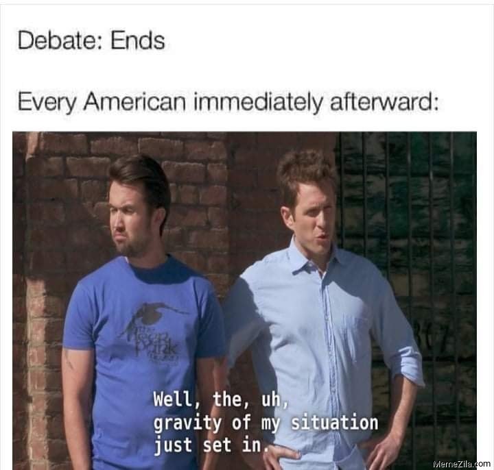 Debate ends Every American immediately afterward Well the uh gravity of my situation just set in meme