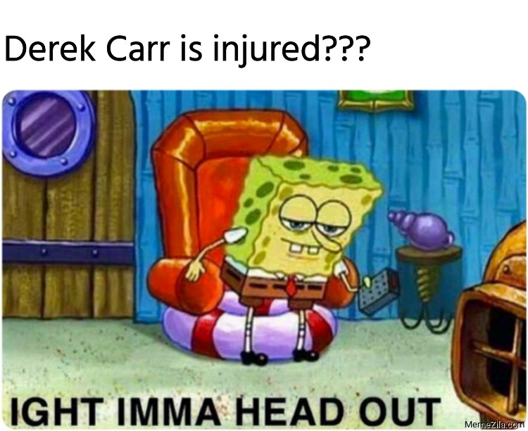 Derek Carr is injured ight imma head out meme
