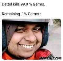 Dettol kills 99.9 percent germs remaining 0.1 percent germs meme