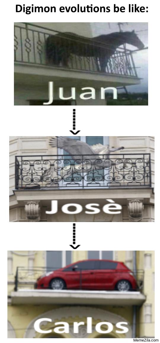 Digimon evolutions be like Juan Jose Carlos meme