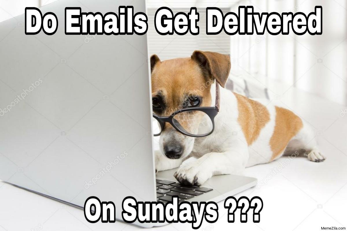Do emails get delivered on Sundays meme