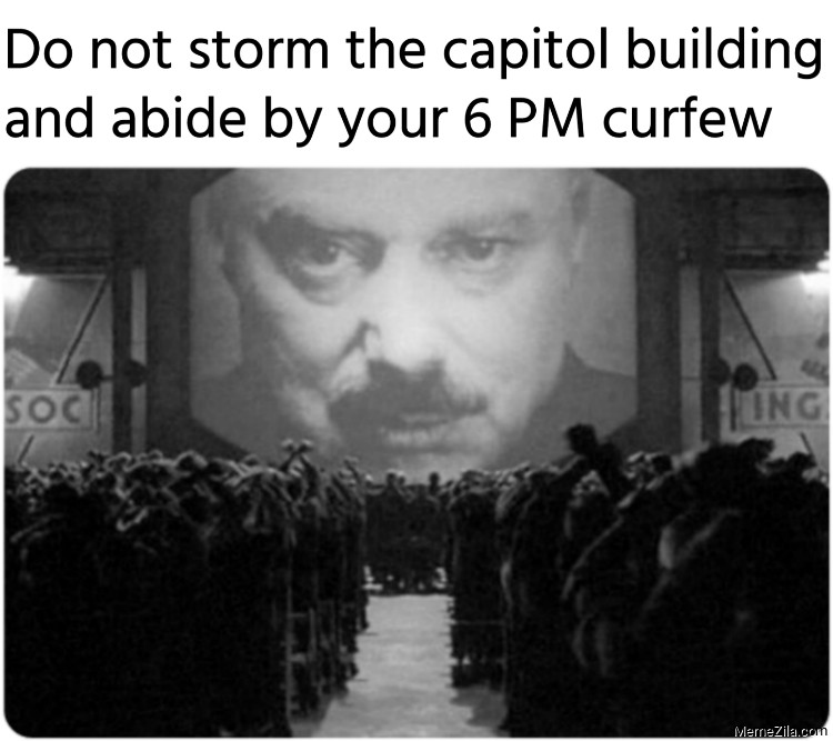 Do not storm the capitol building and abide by your 6 PM curfew meme