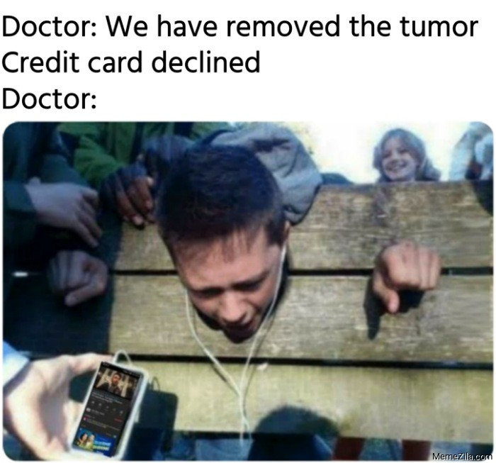 Doctor Your brain surgery was successful Credit card declined meme