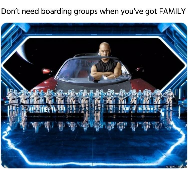 Don't need boarding groups when you've got family meme