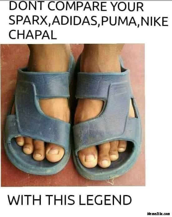 Dont compare your Sparx Adidas Puma Nike chapal with this legend meme