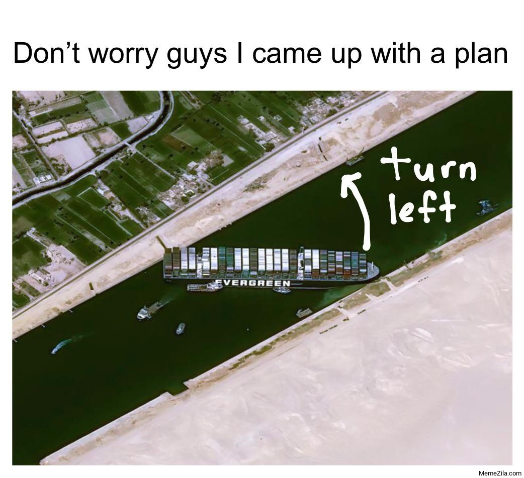 Dont worry guys I came up with a plan Turn left meme