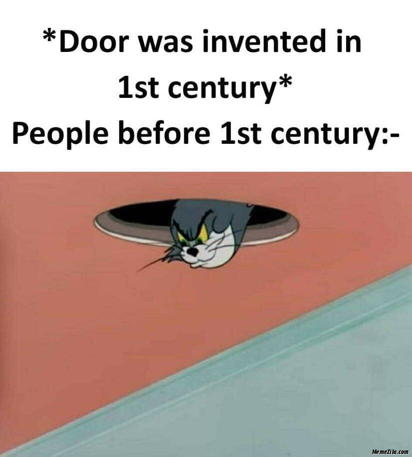 Door was invented in 1st century People before 1st century meme