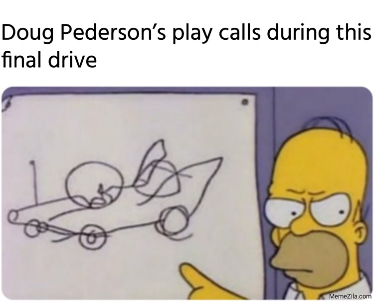Doug Pedersons play calls during this final drive meme