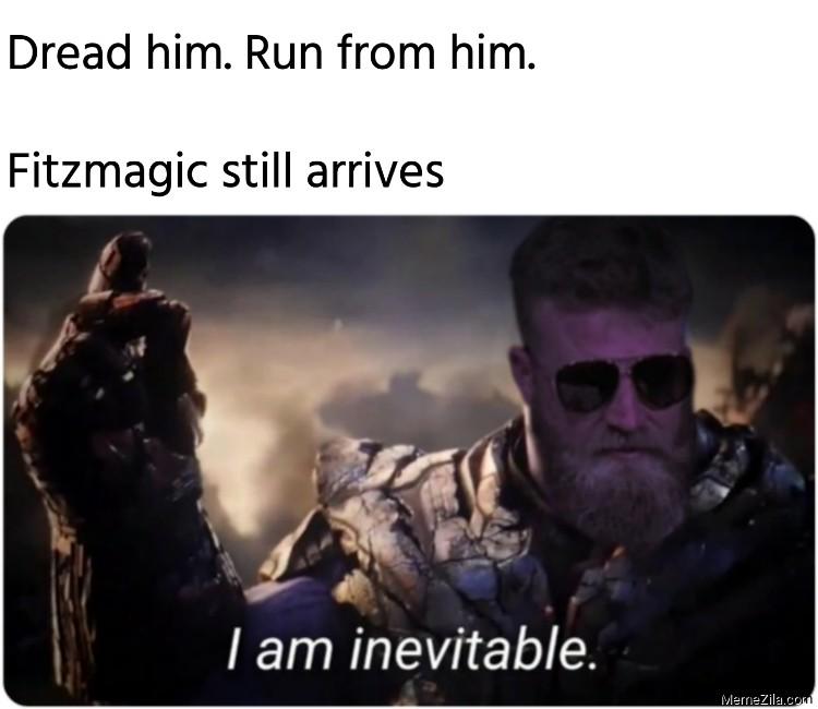 Dread him Run from him Fitzmagic still arrives meme