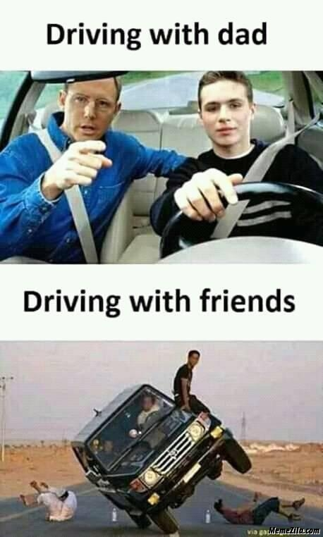 Driving with dad vs driving with friends meme