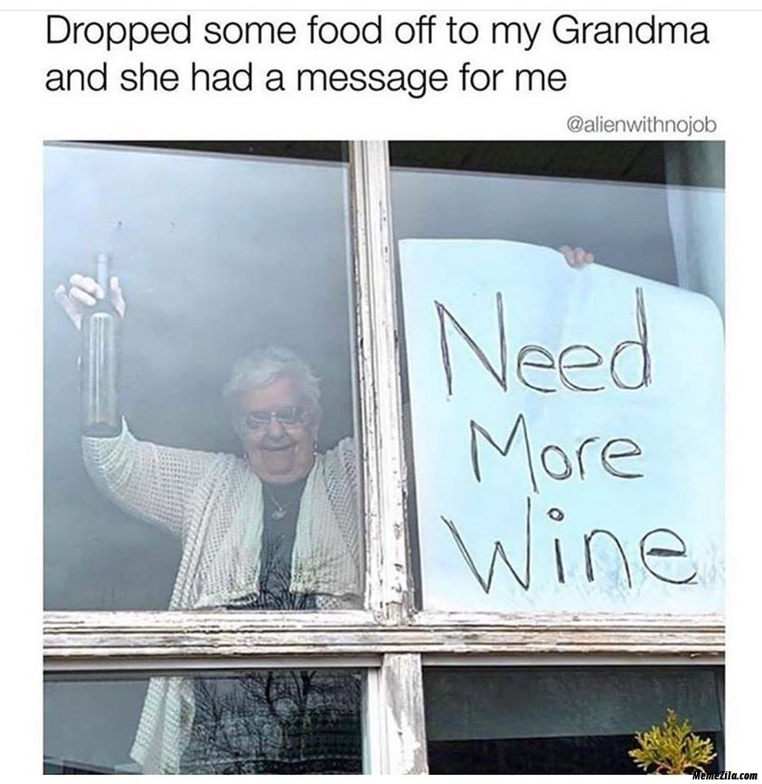 Dropped some food off to my grandma and he had a message for me Need more wine meme
