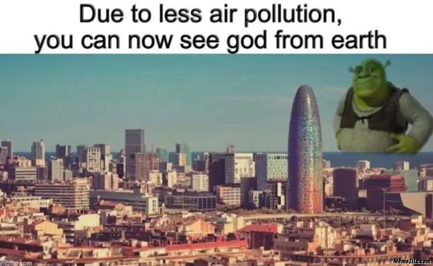 Due to less air pollution You can now see god from earth meme