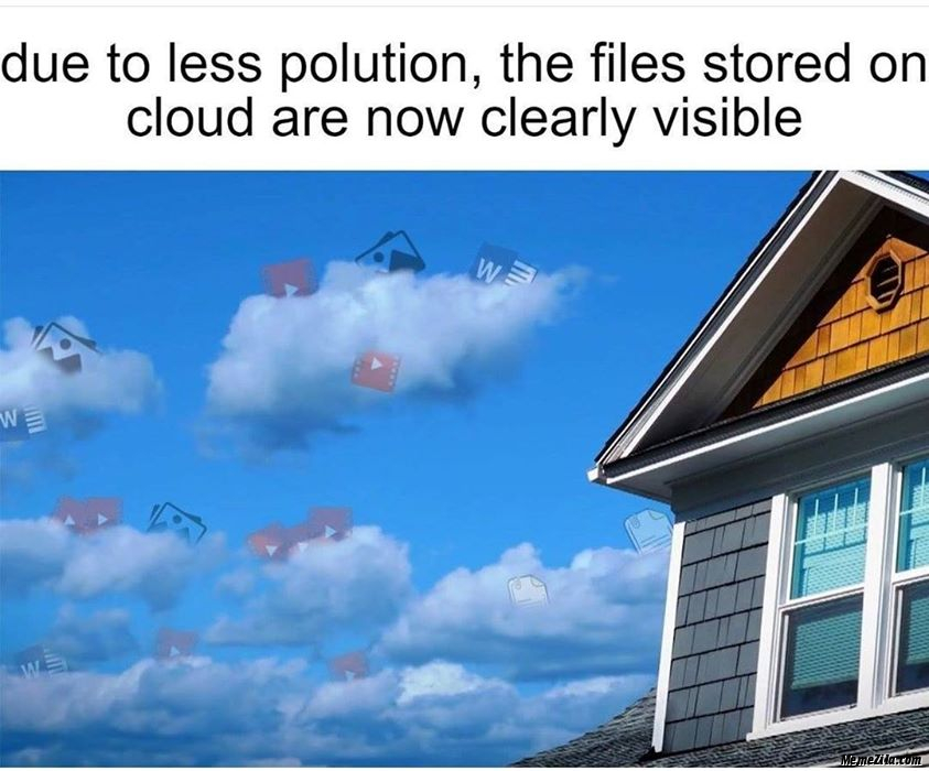 Due to less pollution The files stored on cloud are now clearly visible meme