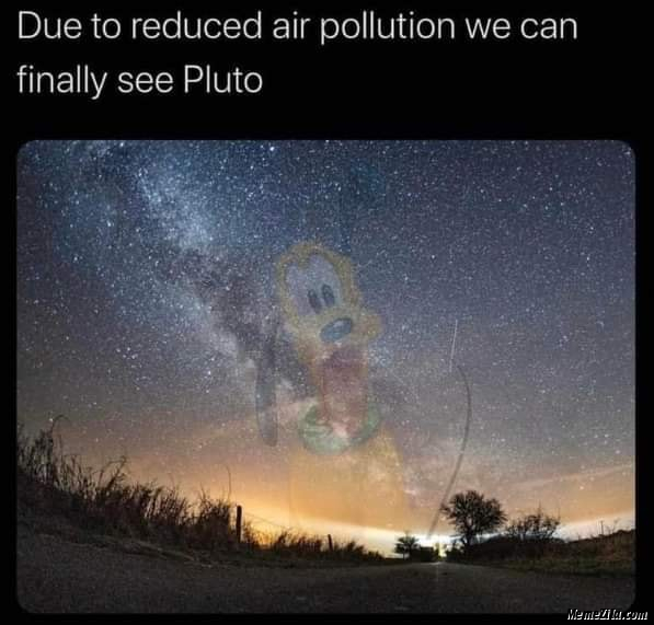 Due to reduced air pollution we can finally see pluto meme