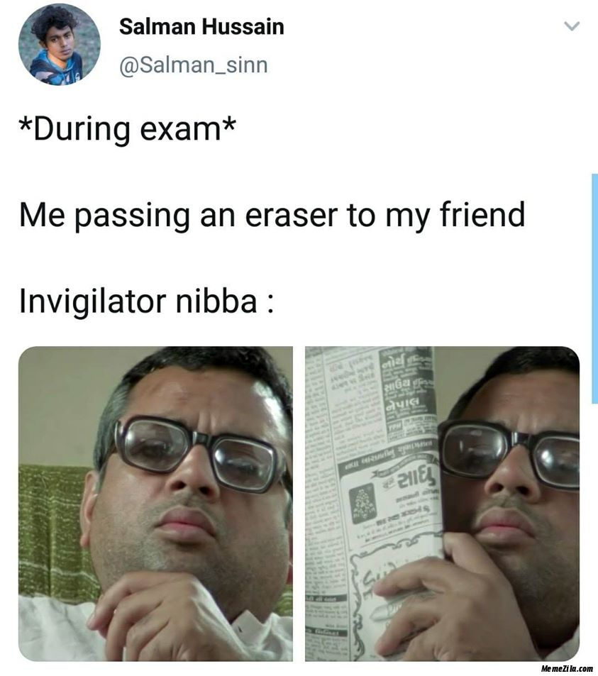 During exam Me passing an eraser to my friend Meanwhile invigilator nibba meme