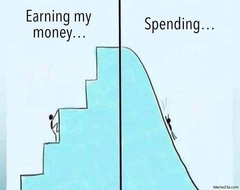 Earning my money vs Spending meme