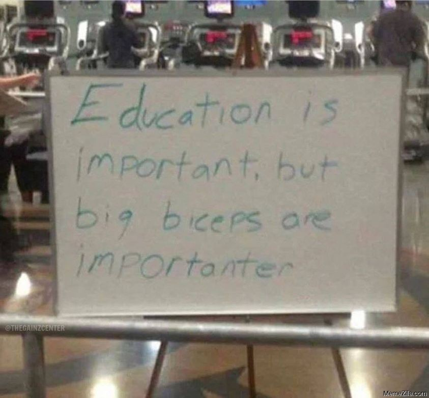 Education is important but big biceps are importanter meme