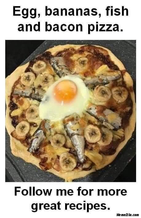 Egg banana fish and bacon pizza meme