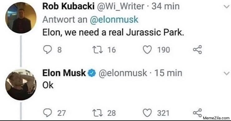 Elon we need a real jurassic park Elon Musk ok meme