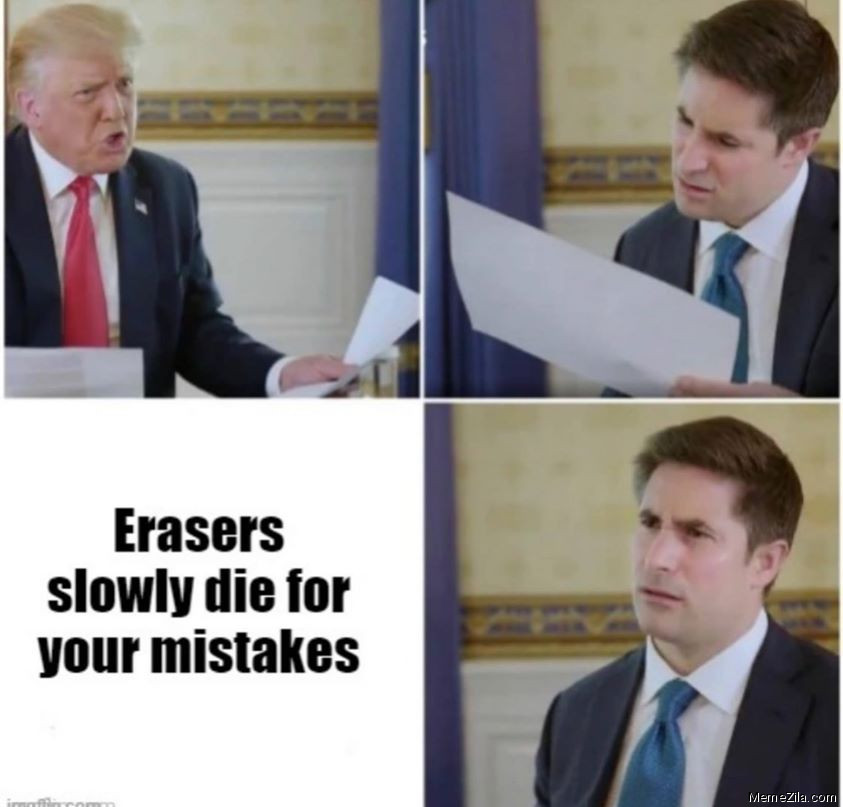 Erasers slowly die for your mistakes meme