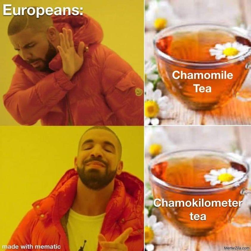 Europeans Chamomile tea Chamomile kilometer tea meme