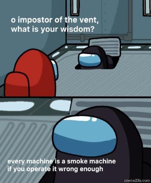 Every machine is a smoke machine if you operate it long enough meme