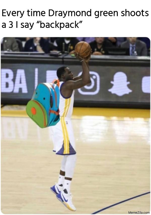 Every time Draymond Green shoots a 3 I say backpack meme