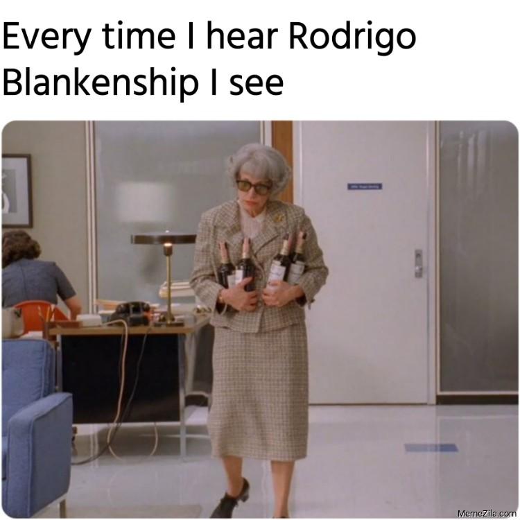 Every time I hear Rodrigo Blankenship I see meme
