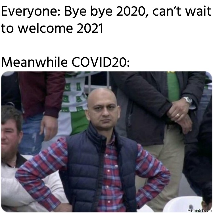Everyone Bye bye 2020 cant wait to welcome 2021 Meanwhile COVID20 meme