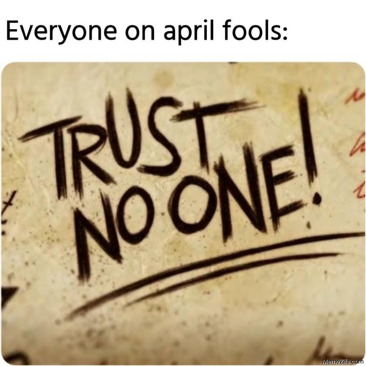 Everyone on april fools Trust no one meme