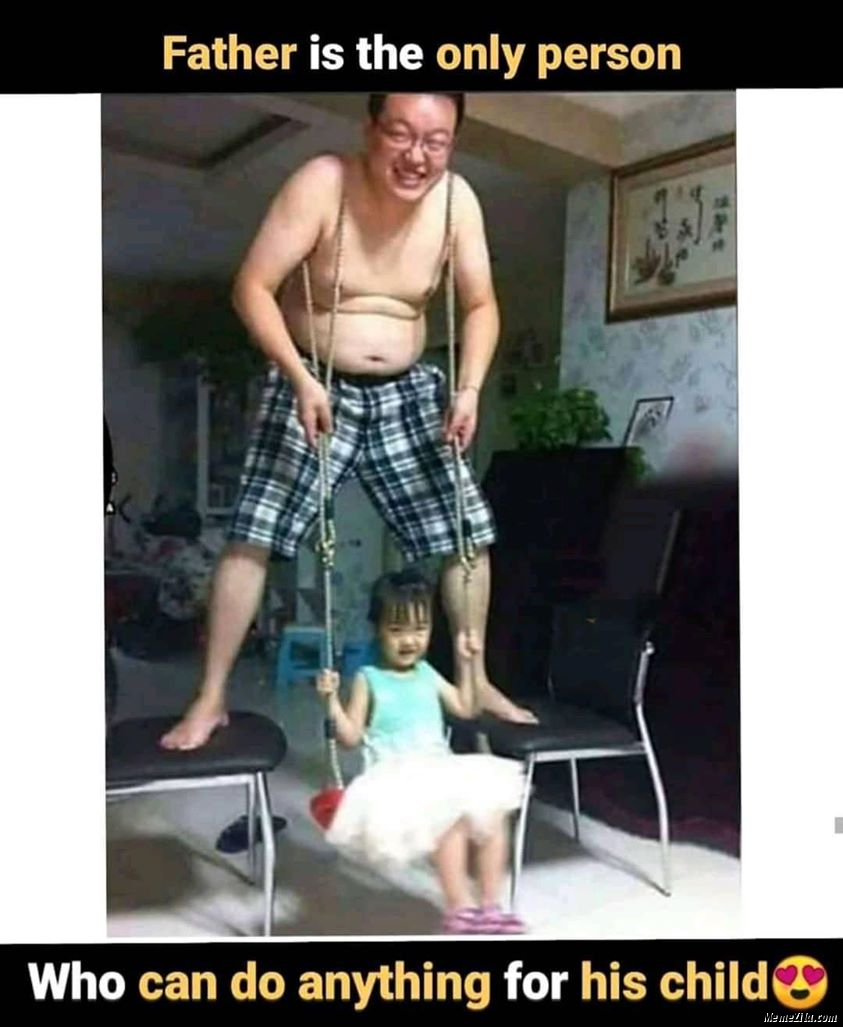 Father is the only person who can do anything for his child meme