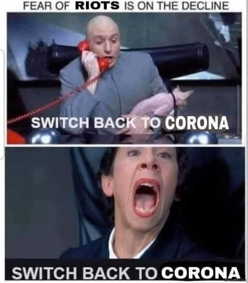 Fear of riots is on the decline Switch back to corona Switch back to corona meme