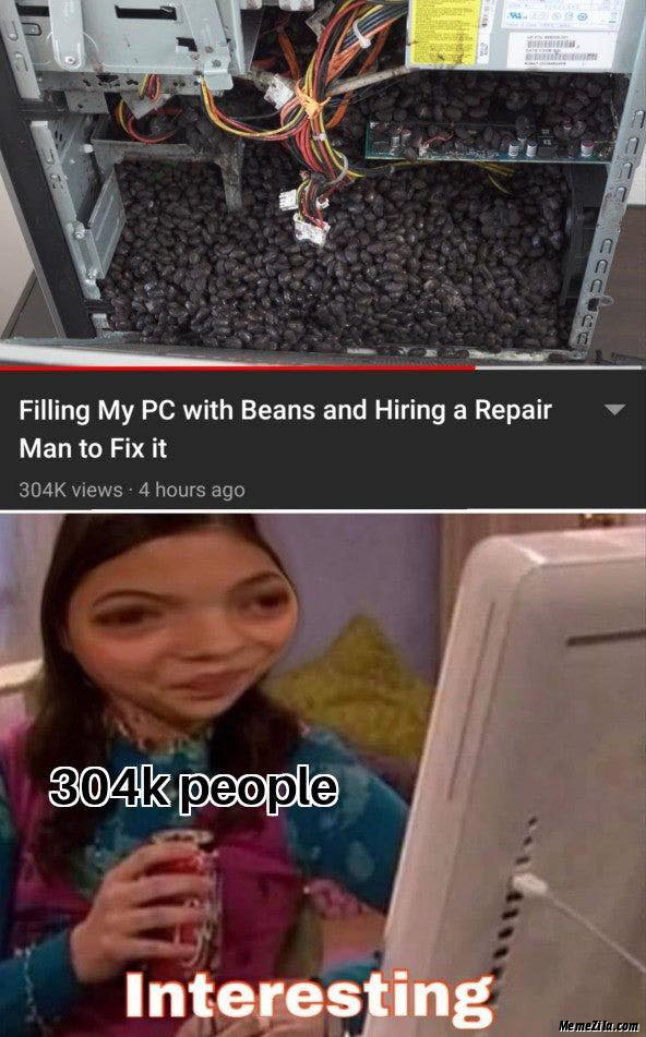 Feeling my PC with beans and hiring a repair man to fix it meme