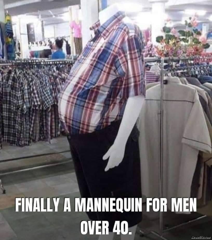 Finally a mannequin for men over 40 meme