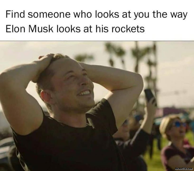 Find someone who looks at you the way Elon Musk looks at his rockets meme