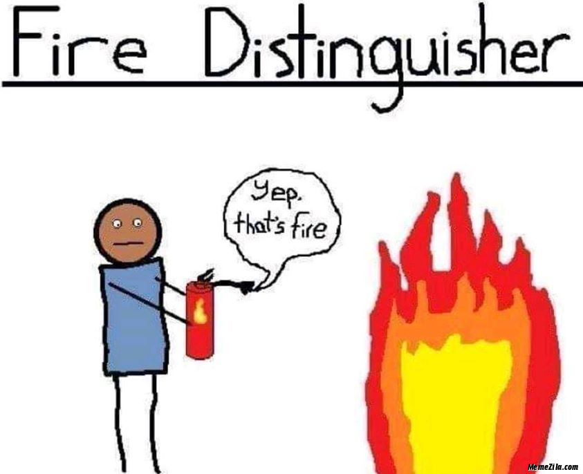 Fire extinguisher Yep that fire meme