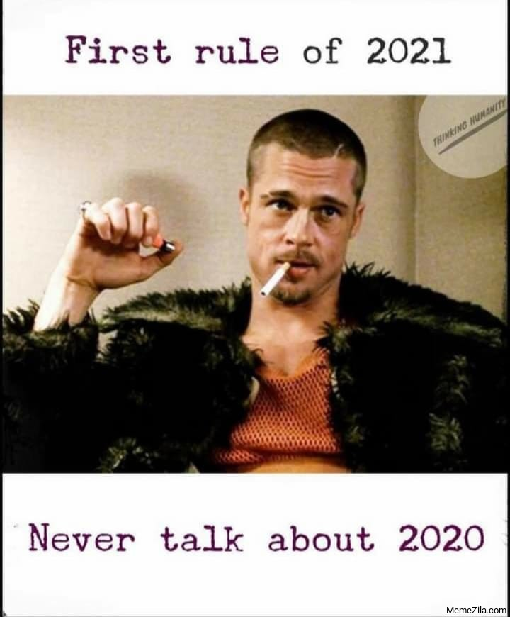 First rule of 2021 Never talk about 2020 meme