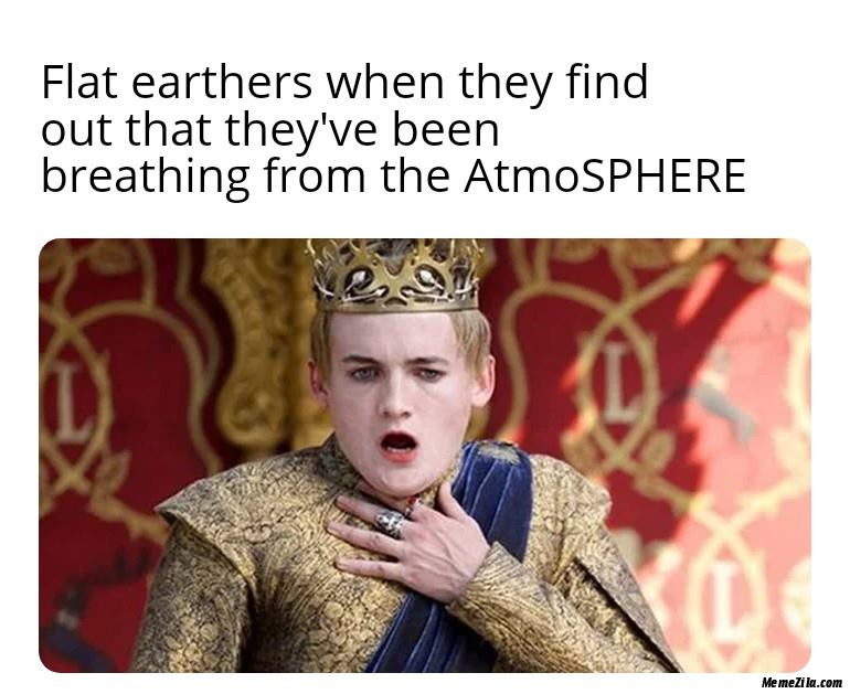 Flat earthers friend they find out that they have been breathing from atmoSPHERE meme