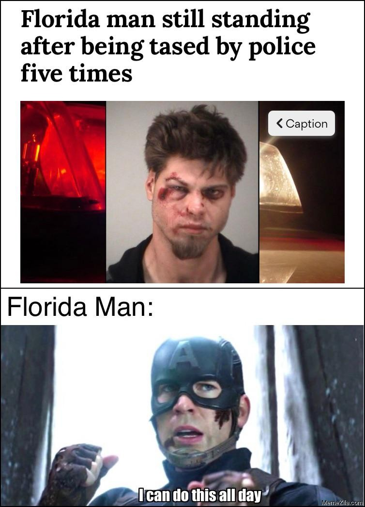 Florida man still standing after being tased by police five times meme