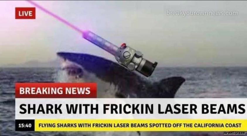 Flying sharks with frickin laser beams spotted off the California coast meme