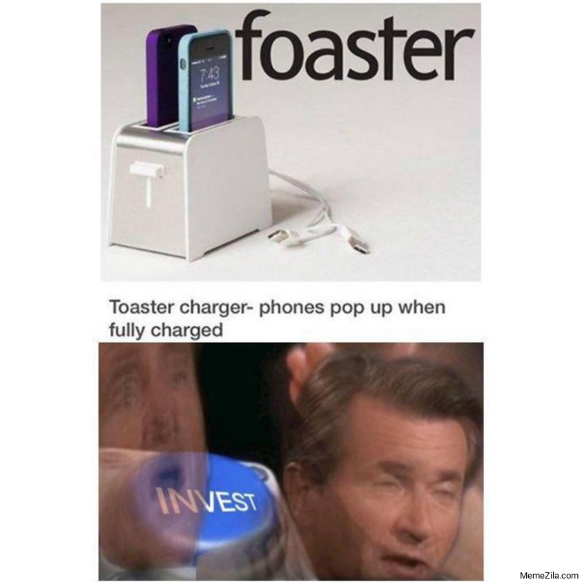 Foaster Toaster charger Phones pop up when fully charged Invest meme