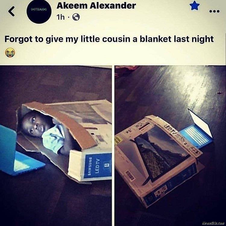 Forgot to give my little cousin a blanket last night meme